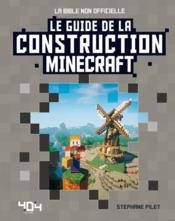 Vente livre :  Minecraft ; le guide de la construction  - Stephane Pilet