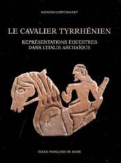 Le Cavalier Tyrrhenien Representations Equestres Dans L'Italie Archaique - Couverture - Format classique