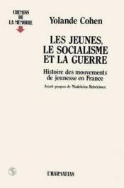 Les jeunes, le socialisme et la guerre : histoire des mouvements de jeunesse en France - Couverture - Format classique