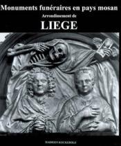 Monuments funéraires en pays mosan t.4 ; arrondissement de liège - Couverture - Format classique