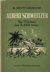 Albert Schweitzer - Un Medecin Dasn La Foret Vierge - Couverture - Format classique