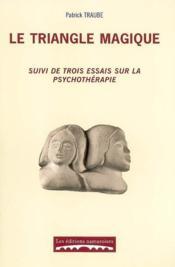 Le triangle magique ; suivi de trois essais sur la psychothérapie - Couverture - Format classique