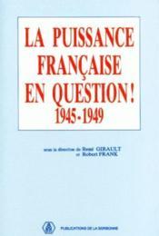 La puissance française en question ! 1945-1949 - Couverture - Format classique