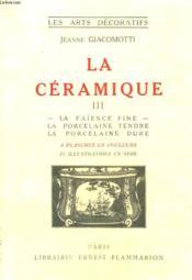 La Ceramique. Tome 3 : La Faience Fine, La Porcelaine Tendre, La Porcelaine Dure. Collection : Les Arts Decoratifs. - Couverture - Format classique