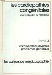 Les Cardiopathies Congenitales. Tome 3. Cardiopathies Divzerses, Problemes Generaux. - Couverture - Format classique