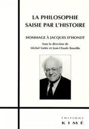 La philosophie saisie par l'histoire ; hommage à Jacques d'Hondt - Couverture - Format classique
