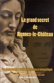 Le grand secret de rennes-le-château ; une incroyable vérité religieuse et dynastique - Intérieur - Format classique