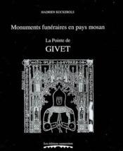 Monuments funéraires en pays Mosan ; la pointe de Givet ; tombes et épitaphes 1200-1800 - Couverture - Format classique