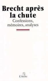 Brecht après la chute : confessions, mémoires, analyses - Couverture - Format classique