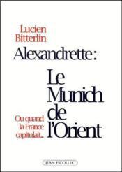 Alexandrette : le Munich de l'Orient ; ou quand la France capitulait - Couverture - Format classique