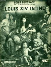 Louis Xiv Intime. Collection : Hier Et Aujourd'Hui. - Couverture - Format classique