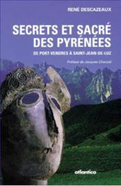 Secrets et sacré des Pyrénées ; de Port-Vendres à Saint-Jean-de-Luz - Couverture - Format classique