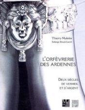 L'Orfèvrerie Des Ardennes, Deux Siècles De Vermeil Et D'Argent - Couverture - Format classique