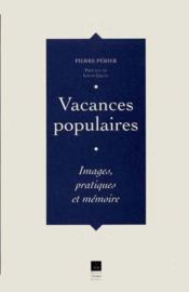 Vacances populaires ; images, pratiques et mémoires - Couverture - Format classique