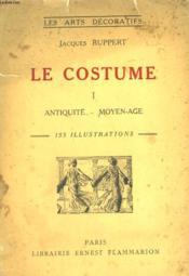 Le Costume. Tome 1 : L'Antiquite Et Le Moyen Age. Collection : Les Arts Decoratifs. - Couverture - Format classique