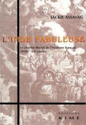 L'inde fabuleuse ; le charme discret de l'exotisme français (XVII-XX siècles) - Couverture - Format classique