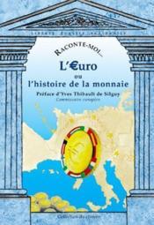Raconte-Moi... T.28 ; L'Euro Ou L'Histoire De La Monnaie - Couverture - Format classique