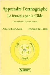 Apprendre L'Orthographe - Le Francais Par La Cible - Couverture - Format classique