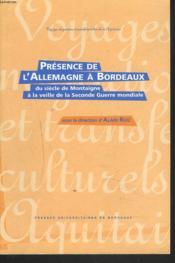 Presence De L'Allemagne A Bordeaux. Du Siecle De Montaigne A La Veill E De La Seconde Guerre Mondial - Couverture - Format classique
