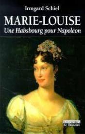 Marie-Louise ; une habsbourg pour Napoléon - Couverture - Format classique