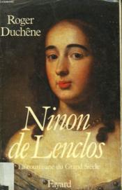 Ninon De Lenclos. La Courtisane Du Grand Siecle. - Couverture - Format classique