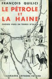 Le Petrole Et La Haine. Choses Vues En Terres D'Islam. - Couverture - Format classique