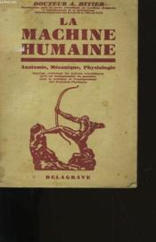 La Machine Humaine. Anatomie, Mecanique, Physiologie. - Couverture - Format classique
