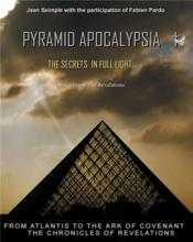Vente livre :  Pyramide apocalypsia ; the secrets in full light... from atlantis to the ark of covenant, the revelations at the end of time  - Seimple J - Jean Seimple