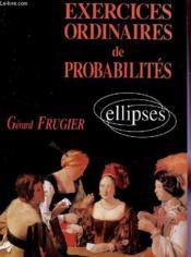 Exercices Ordinaires De Probabilites Avec Solutions Et Rappels De Cours - Couverture - Format classique