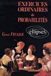 Exercices Ordinaires De Probabilites Avec Solutions Et Rappels De Cours - Intérieur - Format classique