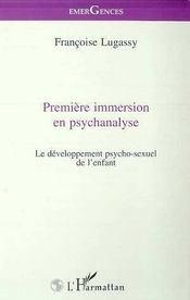 Premiere Immersion En Psychanalyse ; Le Developpement Psycho-Sexuel De L'Enfant - Intérieur - Format classique