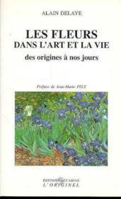 Les Fleurs Dans L'Art De La Vie Des Origines A Nos Jours - Couverture - Format classique
