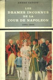 Les Drames Inconnus De La Cour De Napoleon. 1805-1806. - Couverture - Format classique