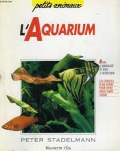 L'Aquarium: Bien L'Amenager Et Bien L'Entretenir Sans Peine - Couverture - Format classique