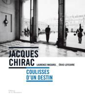 Jacques Chirac ; coulisses d'un destin  - Laurence Masurel - Eric Lefeuvre