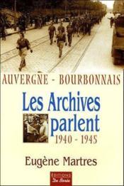 Les archives parlent ; Auvergne, Bourbonnais 1940-1945 - Couverture - Format classique