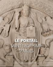 Le portail de Saint-Trophime d'Arles - Couverture - Format classique