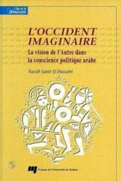L'occident imaginaire ; la vision de l'autre dans la conscience politique arabe - Couverture - Format classique