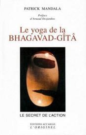 Le yoga de la Bhaghavad-Gîtâ ; le secret de l'action - Couverture - Format classique
