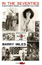 Vente livre :  In the seventies ; aventures dans la contre-culture  - Barry Miles