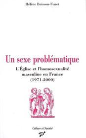 Un sexe problématique ; l'Eglise et l'homosexualité masculine en France (1971-2000) - Couverture - Format classique
