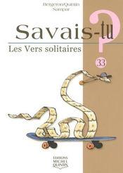 Savais-Tu ? T.33 ; Les Vers Solitaires - Intérieur - Format classique