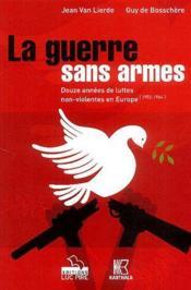 La guerre sans armes ; 12 années de luttes non-violentes en Europe ; 1952-1964 - Couverture - Format classique