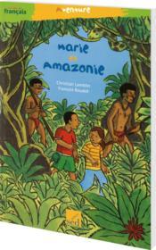 Les Cles Du Francais ; Marie En Amazonie ; Ce1 - Couverture - Format classique