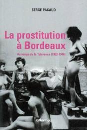 La prostitution à Bordeaux ; au temps de la tolérance (1802-1946) - Couverture - Format classique