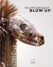 Vente  Philippe Droguet ; blow up  - Anne Bertrand - Anaid Demir - Herve Percebois