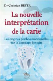 Vente  La nouvelle interprétation de la carie ; les origines psycho-émotionnelles par le decodage dentaire  - Christian Beyer