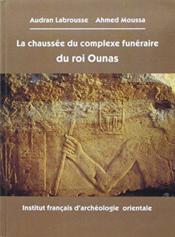 La chaussée du complexe funéraire du roi Ounas - Couverture - Format classique