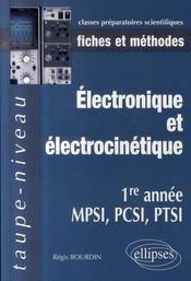 Électronique et électrocinétique ; 1ère année mpsi, pcsi, ptsi ; fiches et méthodes - Intérieur - Format classique