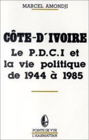 Côte-d'Ivoire ; le P.D.C.I. et la vie politique de 1945 à 1985 - Couverture - Format classique